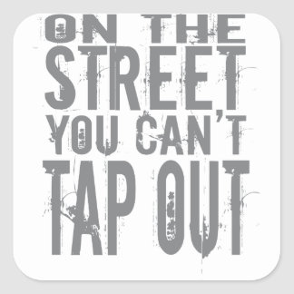 On the Street you can't Tap Out Square Sticker