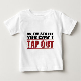 On the Street you can't Tap Out - words Baby T-Shirt