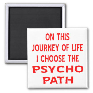 On This Journey Of Life I Choose The Psycho Path 2 Inch Square Magnet