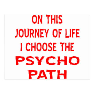 On This Journey Of Life I Choose The Psycho Path Postcard