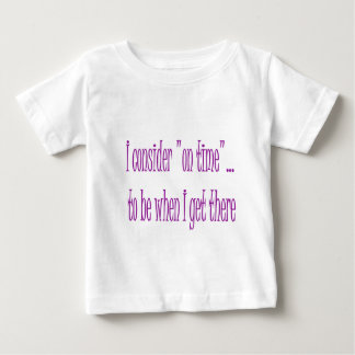 On Time Is When I Get There Baby T-Shirt