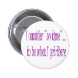 On Time Is When I Get There Buttons