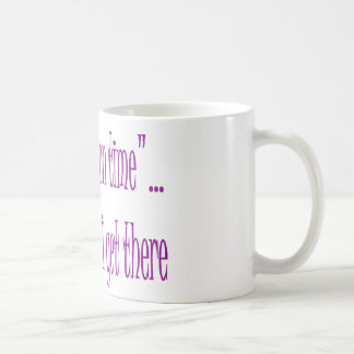 On Time Is When I Get There Classic White Coffee Mug