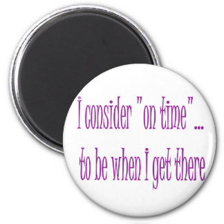 On Time Is When I Get There Fridge Magnet