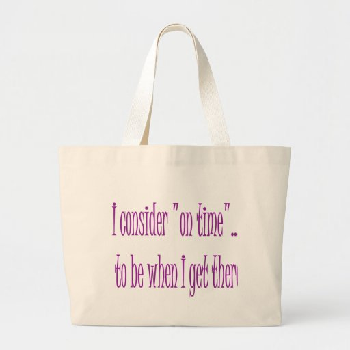 On Time Is When I Get There Jumbo Tote Bag