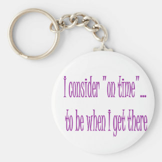 On Time Is When I Get There Basic Round Button Keychain