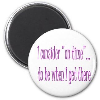 On Time Is When I Get There Refrigerator Magnet