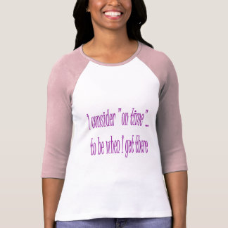 On Time Is When I Get There T-shirt
