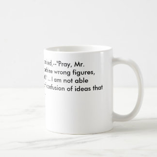 """On two occasions I have been asked,--""""Pray, Mr.... Coffee Mug"""