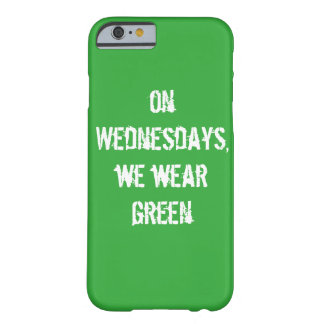 """""""on Wednesdays, we wear green"""" slim phone cover Barely There iPhone 6 Case"""