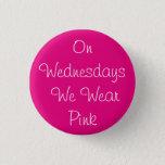 "On Wednesdays We Wear Pink Button<br><div class=""desc"">On Wednesdays We Wear Pink</div>"