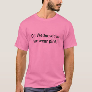 On Wednesdays, we wear pink! T-Shirt