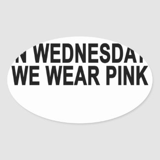 On Wednesdays We Wear Pink Women's T-Shirts.png Oval Sticker