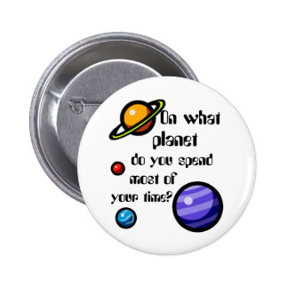On What Planet do you Spend Most of your Time? Pinback Button