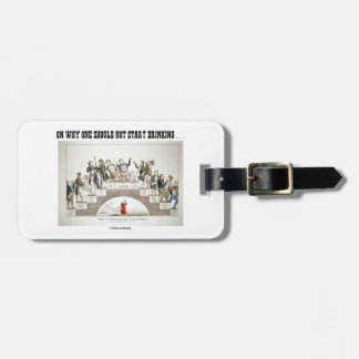 On Why One Should Not Start Drinking ... (Psyche) Luggage Tag