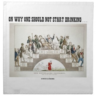 On Why One Should Not Start Drinking ... (Psyche) Napkins