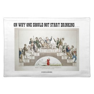 On Why One Should Not Start Drinking ... (Psyche) Cloth Placemat