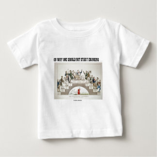 On Why One Should Not Start Drinking ... (Psyche) T-shirt