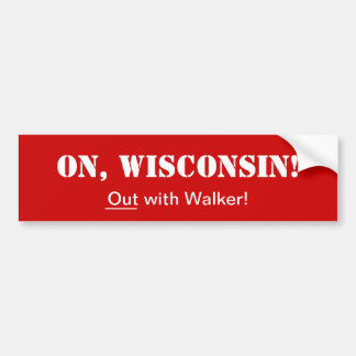 On Wisconsin!_Out with Walker! Bumper Sticker