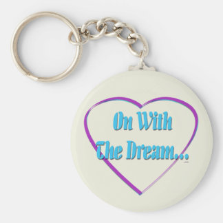 On With The Dream... Key Chain
