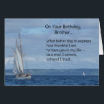 """On your birthday, Brother... Card<br><div class=""""desc"""">Brighten a special brother&#39;s day with this complimentary birthday message: """"What better day to express how thankful I am to have you in my life – as a man I admire, a friend I trust…Inside: """"…and a brother I love. Happy, happy birthday!"""" Photo of a sailboat. Infinnite products feature the...</div>"""