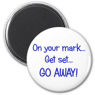 On your mark... Get set... Go Away! 2 Inch Round Magnet