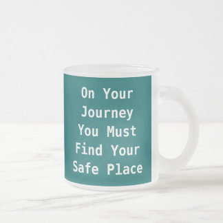 On YourJourneyYou Must Find YourSafe Place, On ... Frosted Glass Coffee Mug