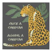Once a cheetah always a cheetah faux canvas print