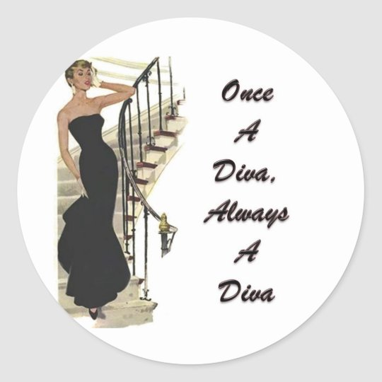 Once A Diva, Always A Diva Classic Round Sticker