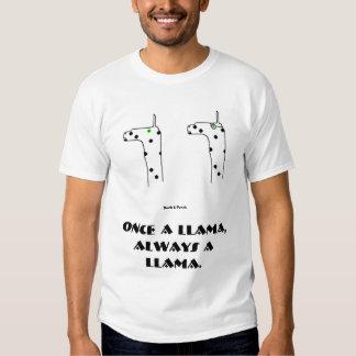 Once a llama, always a llama. tee shirt