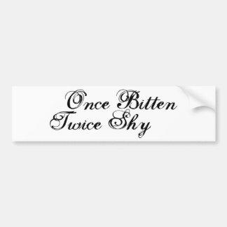 Once Bitten Twice Shy Bumper Sticker