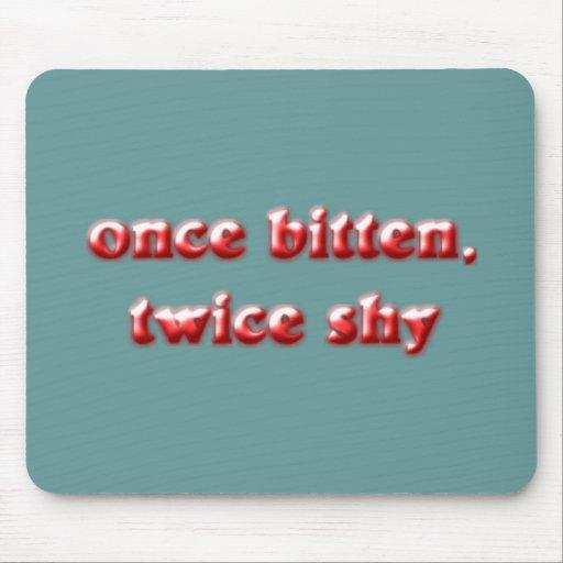 once bitten twice shy mousepads