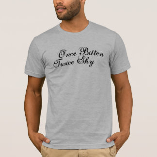 Once Bitten Twice Shy T-Shirt