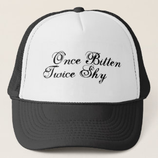 Once Bitten Twice Shy Trucker Hat