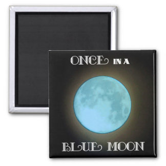 """Once in a Blue Moon"" Fridge Magnet"