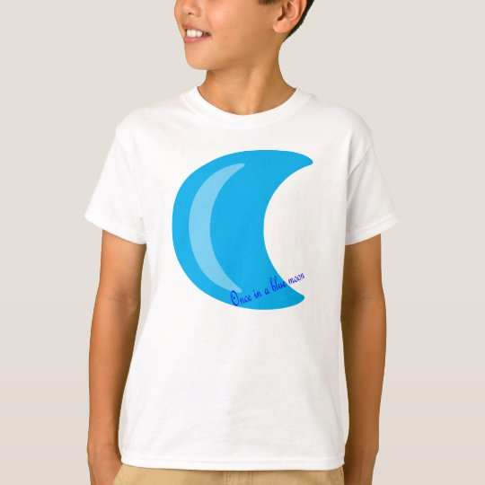 Once in a blue moon. T-Shirt