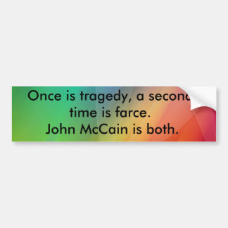 Once is tragedy, a second time is farce. car bumper sticker