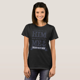 Once Protected Him Now He Protects Proud Navy Mom T-Shirt