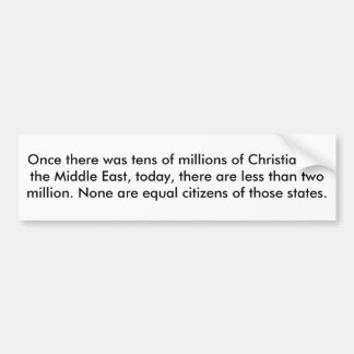 Once there was tens of millions of Christians Bumper Sticker