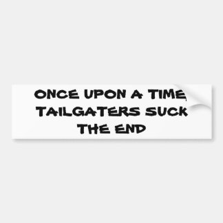 Once Upon A Time, Tailgaters Suck, The End Bumper Sticker