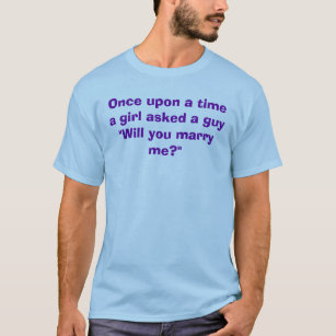 Once Upon A Timea Girl Asked GuyWill You Mar T