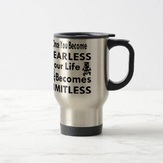 Once You Become Fearless Life Becomes Limitless Travel Mug