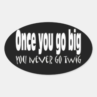 Once you go big, you never go twig sticker