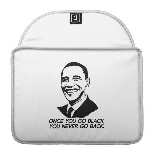ONCE YOU GO BLACK, YOU NEVER GO BACK -.png Sleeve For MacBooks