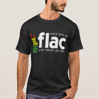 Once you go FLAC T-Shirt