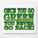 Once You Go Green You Never Go Back Mousepad