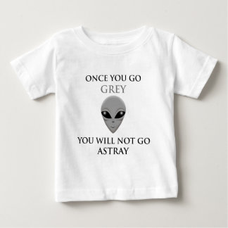 ONCE YOU GO GREY,YOU WILL NOTGO ASTRAY BABY T-Shirt