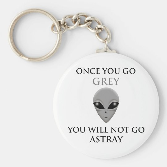 ONCE YOU GO GREY,YOU WILL NOTGO ASTRAY KEYCHAIN