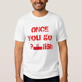 Once You Go Polish, You Never Go Back! T Shirt
