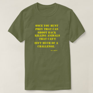 Once You Hunt Prey that Can Shoot Back T-Shirt
